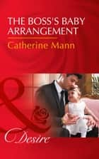 The Boss's Baby Arrangement (Mills & Boon Desire) (Billionaires and Babies, Book 75) ebook by Catherine Mann