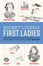 Secret Lives of the First Ladies - What Your Teachers Never Told You About the Women of the White House ebook by Cormac O'Brien, Monika Suteski