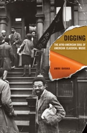 Digging: The Afro-American Soul of American Classical Music ebook by Baraka, Amiri