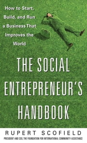 The Social Entrepreneur's Handbook: How to Start, Build, and Run a Business That Improves the World ebook by Rupert Scofield