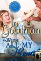 With All My Heart (The Thorne Brothers Trilogy, Book 3) ebook by Jo Goodman