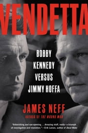 Vendetta - Bobby Kennedy Versus Jimmy Hoffa ebook by James Neff
