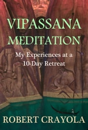 Vipassana Meditation: My Experiences at a 10-Day Retreat ebook by Kobo.Web.Store.Products.Fields.ContributorFieldViewModel