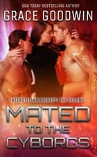 Mated To The Cyborgs ebook by Grace Goodwin