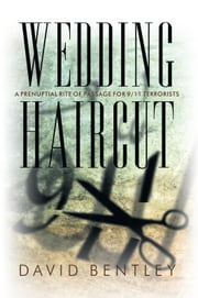 Wedding Haircut - A Prenuptial Rite of Passage for 9/11 Terrorists ebook by David Bentley