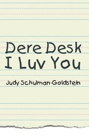 Dere Desk I Luv You ebook by Judy Schulman-Goldstein