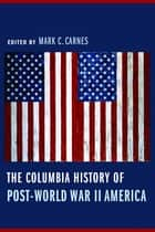 The Columbia History of Post-World War II America ebook by Mark Carnes