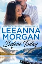 Before Today - A Sweet Small Town Romance ebook by Leeanna Morgan