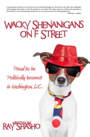 Wacky Shenanigans on F Street ebook by Ray Shasho