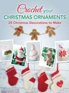 Crochet your Christmas Ornaments - 25 christmas decorations to make ebook by Various Contributors