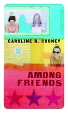 Among Friends ebook by Caroline B. Cooney