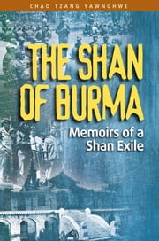 The Shan of Burma: Memoirs of a Shan Exile ebook by CHAO TZANG YAWNGHWE
