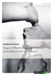 The Stages of Psychosocial Development According to Erik H. Erikson ebook by Stephanie Scheck