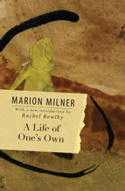 A Life of One's Own ebook by Milner, Marion