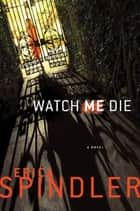 Watch Me Die ebook by Erica Spindler