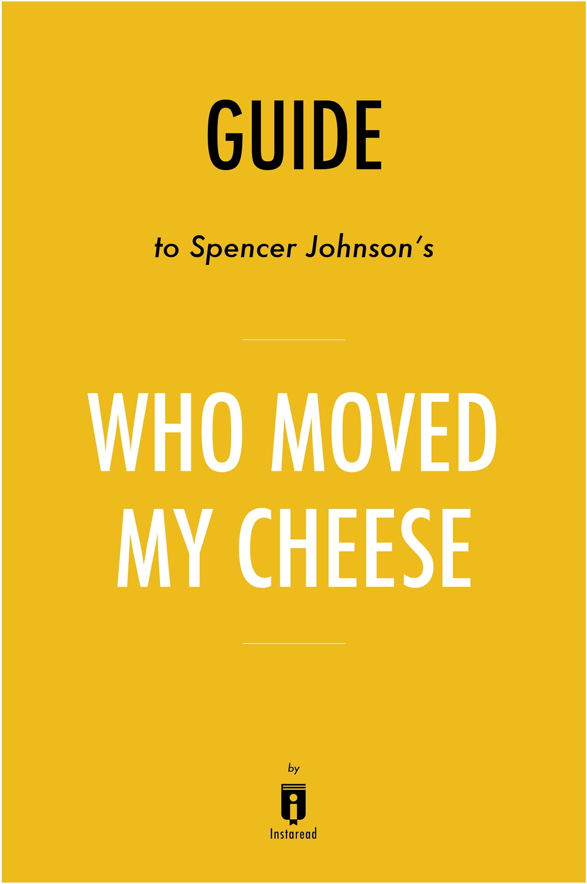 Guide to Spencer Johnson's Who Moved My Cheese? by Instaread eBook ...