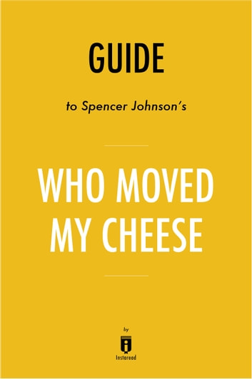 a literary analysis of who moved my cheese by spencer johnston Who moved my cheese is a simple parable that reveals summary of who moved my cheese: by spencer johnson and kenneth includes analysis.