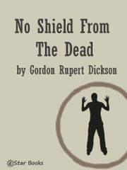 No Shield From the Dead ebook by Gordon R Dickson