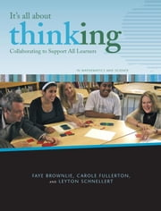 It's All About Thinking (Math and Science): Collaborating to Support All Learners ebook by Brownlie, Faye