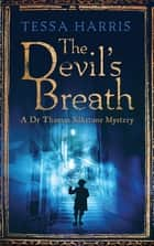 The Devil's Breath - a gripping mystery that combines the intrigue of CSI with 18th-century history ebook by Tessa Harris