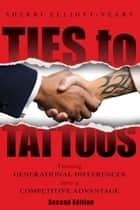 Ties to Tattoos 2nd Edition ebook by Sherri Elliott-Yeary