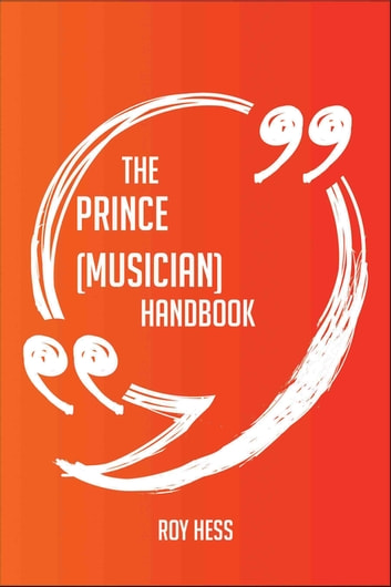 The Prince (musician) Handbook - Everything You Need To Know About Prince (musician) ebook by Roy Hess