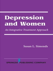 Depression and Women - An Integrative Treatment Approach ebook by Susan Simonds, PhD