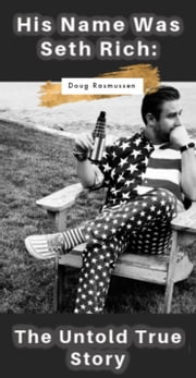His Name Was Seth Rich: - The Untold True Story E-bok by Doug Rasmussen