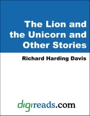 The Lion and the Unicorn and Other Stories ebook by Davis, Richard Harding