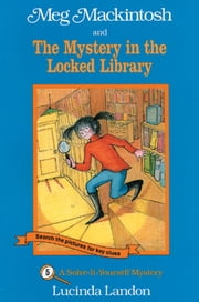 Meg Mackintosh and the Mystery in the Locked Library - A Solve-It-Yourself Mystery ebook by Lucinda Landon,Lucinda Landon
