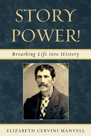 Story Power - Breathing Life into History ebook by Elizabeth Cervini Manvell