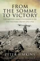 From the Somme to Victory - The British Army's Experience on the Western Front 1916-1918 ebook by Peter Simkins