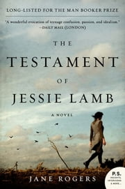 The Testament of Jessie Lamb - A Novel ebook by Jane Rogers