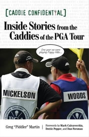 "Caddie Confidential: Inside Stories from the Caddies of the PGA Tour ebook by Martin, Greg ""Piddler"""