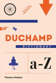 The Duchamp Dictionary ebook by Thomas Girst,Luke Frost,Therese Vandling