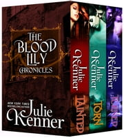 The Blood Lily Chronicles: Boxed Set ebook by Julie Kenner,J. Kenner