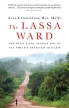 The Lassa Ward - One Man's Fight Against One of the World's Deadliest Diseases ebook by Dr. Ross Donaldson