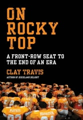 On Rocky Top - A Front-Row Seat to the End of an Era ebook by Clay Travis