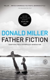 Father Fiction - Chapters for a Fatherless Generation ebook by Donald Miller