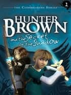 Hunter Brown and the Secret of the Shadow ebook by Chris Miller, Alan Miller