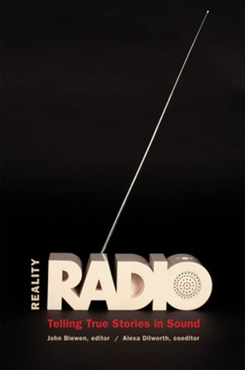 Reality Radio - Telling True Stories in Sound ebook by