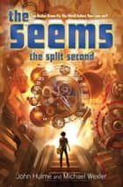 The Seems: The Split Second ebook by John Hulme, Michael Wexler