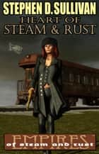 Heart of Steam & Rust ebook by Stephen D. Sullivan