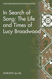 In Search of Song: The Life and Times of Lucy Broadwood ebook by Dr Dorothy de Val,Professor Bennett Zon