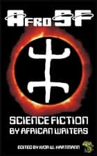 AfroSF: Science Fiction by African Writers - AfroSF, #1 ebook by Nnedi Okorafor, Sarah Lotz, Tendai Huchu,...