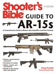Shooter's Bible Guide to AR-15s - A Comprehensive Guide to Modern Sporting Rifles and Their Variants ebook by Doug Howlett,Robb Manning,Tiger McKee