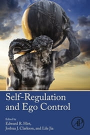 Self-Regulation and Ego Control ebook by Edward R. Hirt,Joshua John Clarkson,Lile Jia