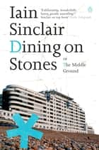 Dining on Stones ebook by Iain Sinclair