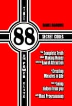 The 88 Secret Codes of the Power Elite - The Complete Truth about Making Money with the Law of Attraction and Creating Miracles in Life that is Being Hidden from You with Mind Programming ebook by Daniel Marques