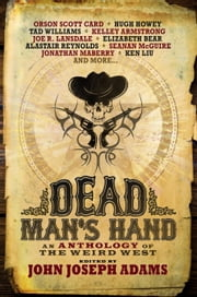Dead Man's Hand: An Anthology of the Weird West ebook by John Joseph Adams